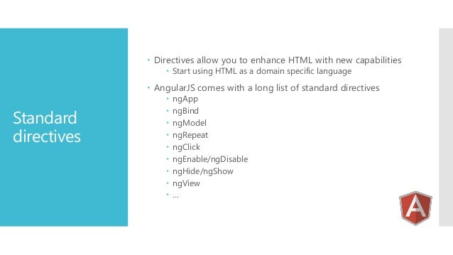  Directives allow you to enhance HTML with new capabilities  Start using HTML as a domain specific language   AngularJS...