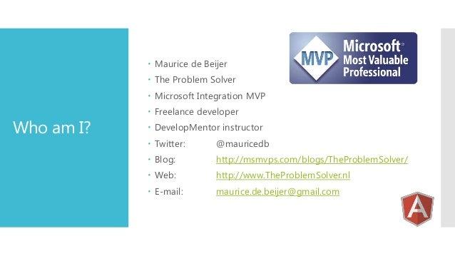  Maurice de Beijer  The Problem Solver   Microsoft Integration MVP  Who am I?   Freelance developer  DevelopMentor in...