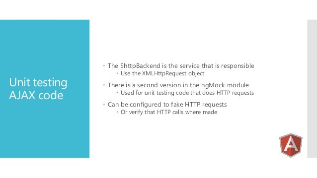  The $httpBackend is the service that is responsible  Unit testing AJAX code   Use the XMLHttpRequest object   There is...