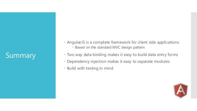  AngularJS is a complete framework for client side applications  Based on the standard MVC design pattern  Summary   Tw...