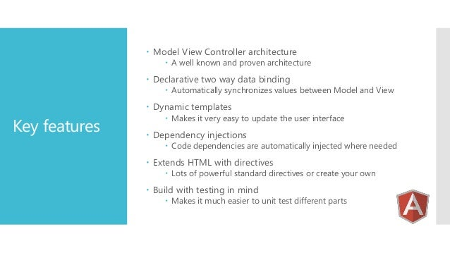  Model View Controller architecture   A well known and proven architecture   Declarative two way data binding   Automa...