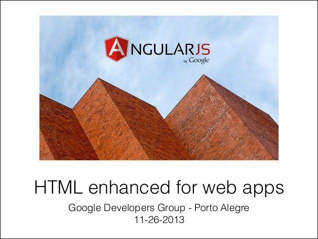 HTML enhanced for web apps Google Developers Group - Porto Alegre 11-26-2013