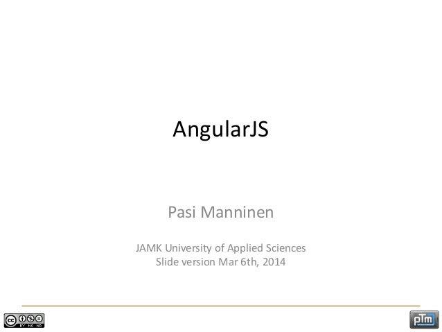 AngularJS Pasi Manninen JAMK University of Applied Sciences Slide version Mar 6th, 2014