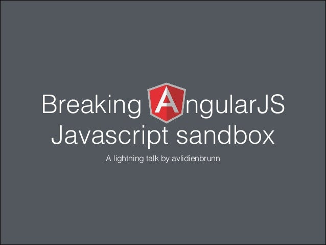 Breaking ngularJS  Javascript sandbox  A lightning talk by avlidienbrunn