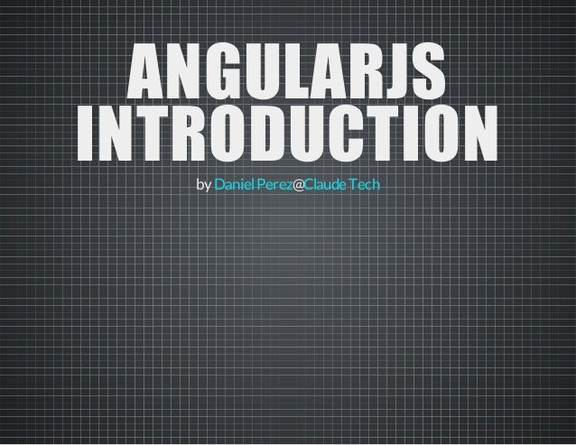 ANGULARJS INTRODUCTIONby @DanielPerez ClaudeTech