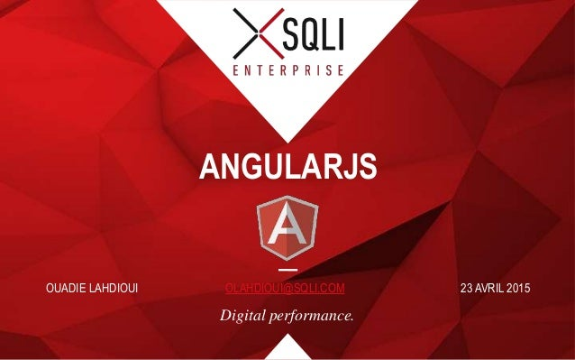 Digital performance. ANGULARJS OUADIE LAHDIOUI OLAHDIOUI@SQLI.COM 23 AVRIL 2015