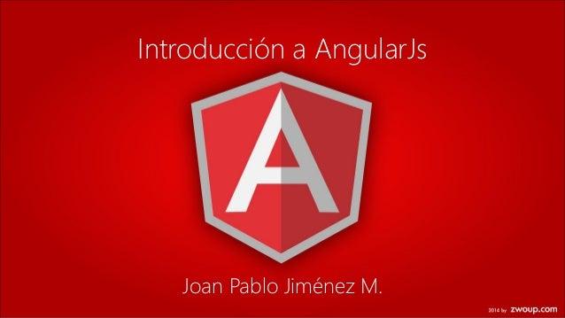 Introducción a AngularJs Joan Pablo Jiménez M.