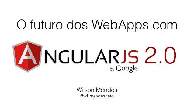 O futuro dos WebApps com Wilson Mendes @willmendesneto 2.0