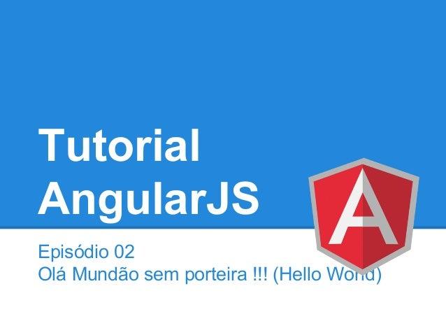 Tutorial AngularJS Episódio 02 Olá Mundão sem porteira !!! (Hello World)
