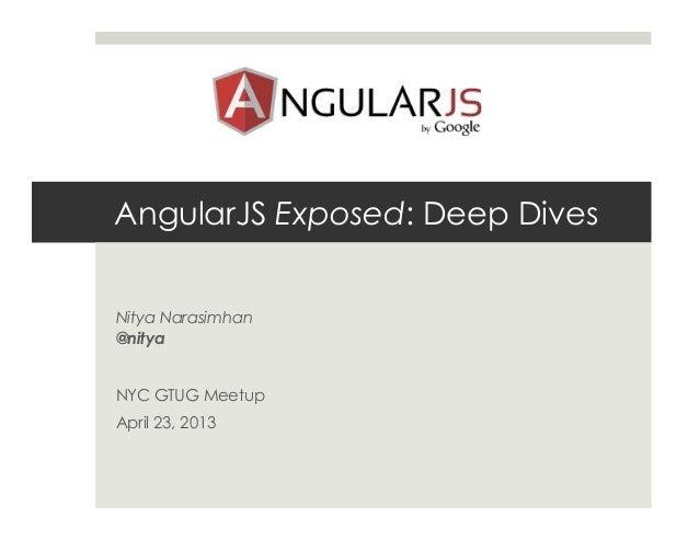 AngularJS Exposed: Deep DivesNitya Narasimhan@nityaNYC GTUG MeetupApril 23, 2013