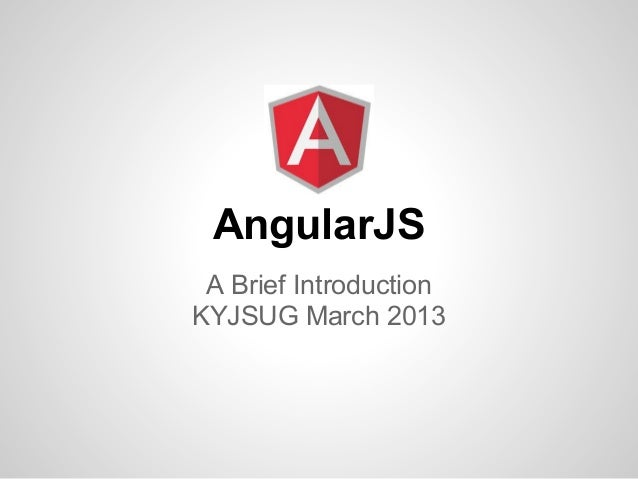 AngularJS A Brief IntroductionKYJSUG March 2013