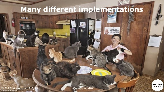 11.5.2016 AngularJS 5/11 @electrobabe Many different implementations