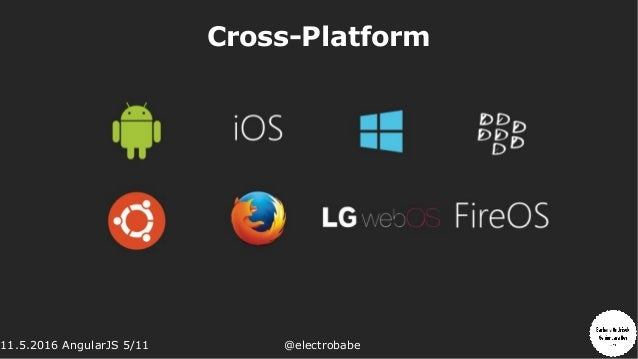 11.5.2016 AngularJS 5/11 @electrobabe Cross-Platform