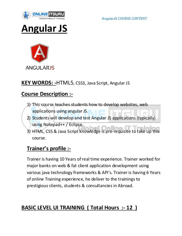 AngularJS COURSE CONTENT Angular JS KEY WORDS: -HTML5, CSS3, Java Script, Angular JS Course Description :- 1) This course ...