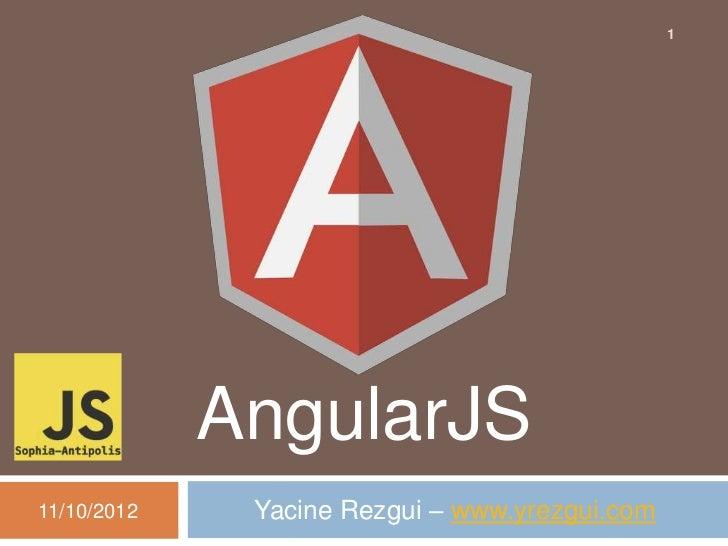 1             AngularJS11/10/2012    Yacine Rezgui – www.yrezgui.com