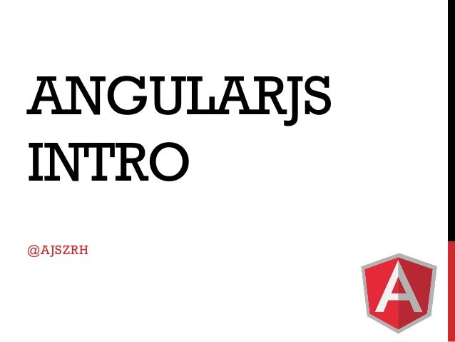 ANGULARJS INTRO @AJSZRH