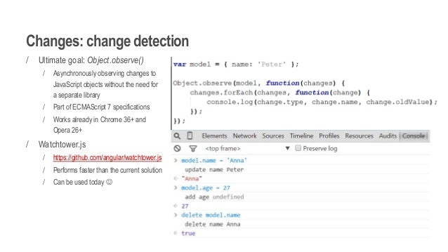 Changes: change detection / Ultimate goal: Object.observe() / Asynchronously observing changes to JavaScript objects witho...