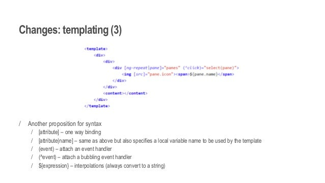 Changes: templating (3) / Another proposition for syntax / [attribute] – one way binding / [attribute|name] – same as abov...