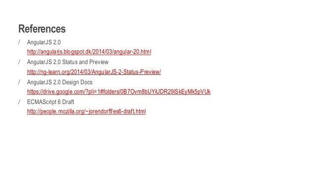 References / AngularJS 2.0 http://angularjs.blogspot.dk/2014/03/angular-20.html / AngularJS 2.0 Status and Preview http://...