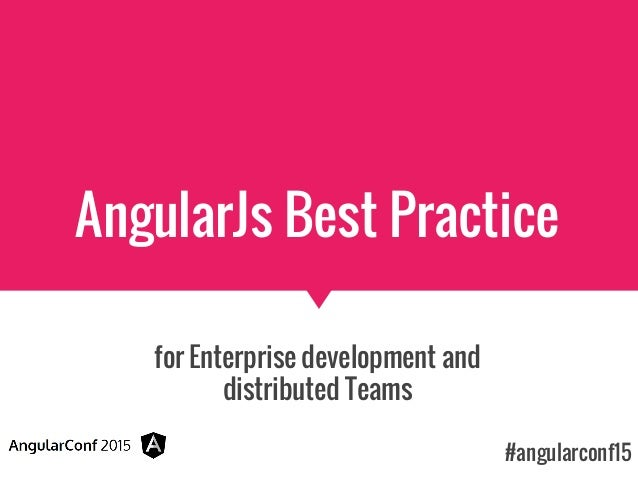 AngularJs Best Practice for Enterprise development and distributed Teams #angularconf15