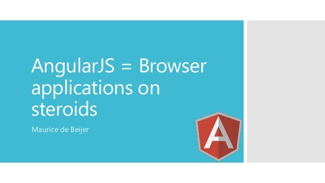 AngularJS = Browser applications on steroids Maurice de Beijer