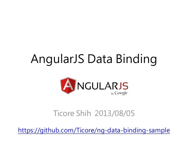 AngularJS Data Binding Ticore Shih 2013/08/05 https://github.com/Ticore/ng-data-binding-sample