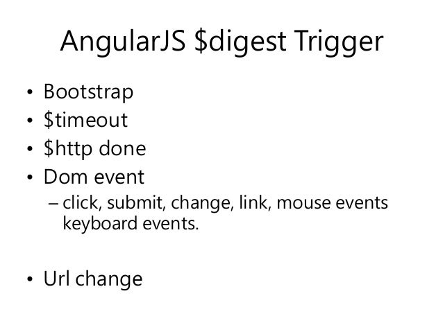 AngularJS $digest Trigger • Bootstrap • $timeout • $http done • Dom event – click, submit, change, link, mouse events keyb...