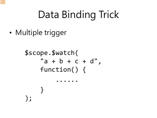 """Data Binding Trick • Multiple trigger $scope.$watch( """"a + b + c + d"""", function() { ...... } );"""