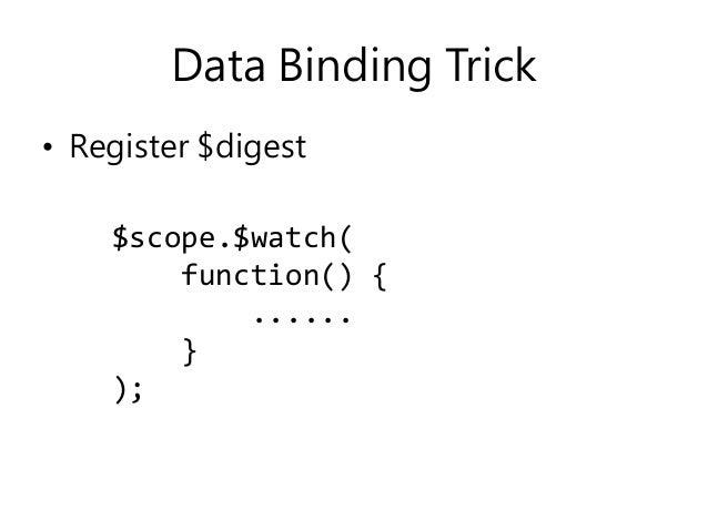 Data Binding Trick • Register $digest $scope.$watch( function() { ...... } );