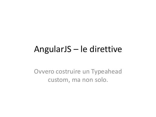 AngularJS – le direttive Ovvero costruire un Typeahead custom, ma non solo.