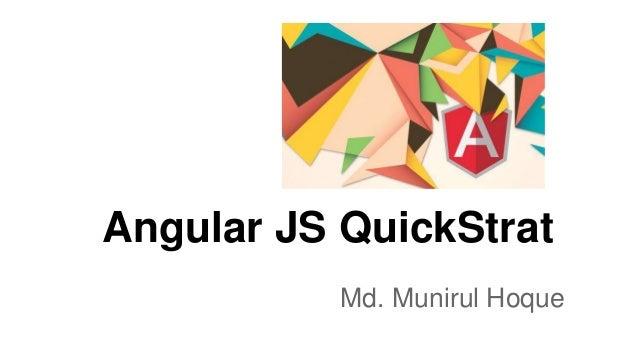 Angular JS QuickStrat Md. Munirul Hoque