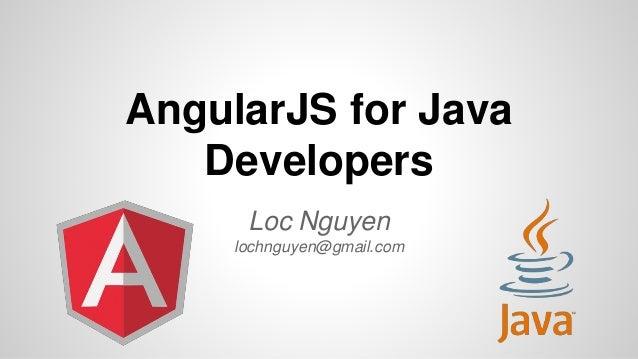 AngularJS for Java  Developers  Loc Nguyen  lochnguyen@gmail.com