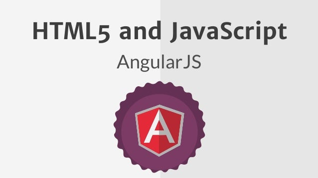 AngularJS HTML5 and JavaScript