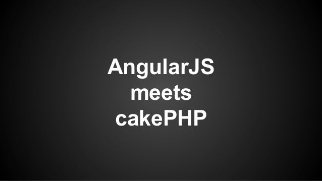 AngularJS meets cakePHP