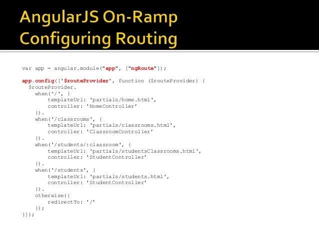 "var app = angular.module(""app"", [""ngRoute""]); app.config(['$routeProvider', function ($routeProvider) { $routeProvider. wh..."
