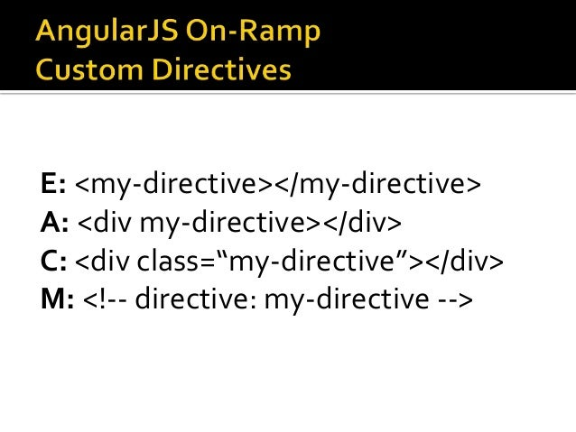 "E: <my-directive></my-directive> A: <div my-directive></div> C: <div class=""my-directive""></div> M: <!-- directive: my-dir..."
