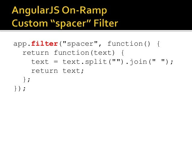 """app.filter(""""spacer"""", function() { return function(text) { text = text.split("""""""").join("""" """"); return text; }; });"""