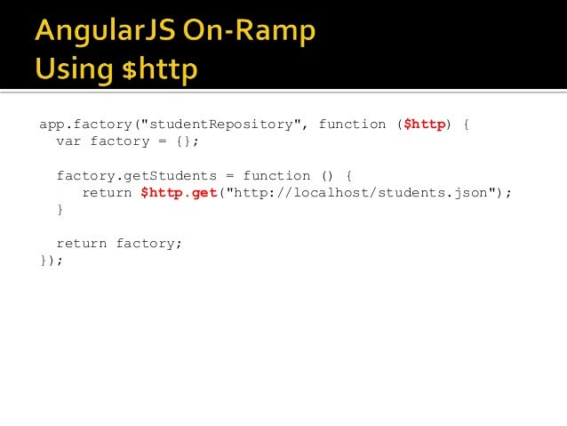 """app.factory(""""studentRepository"""", function ($http) { var factory = {}; factory.getStudents = function () { return $http.get..."""