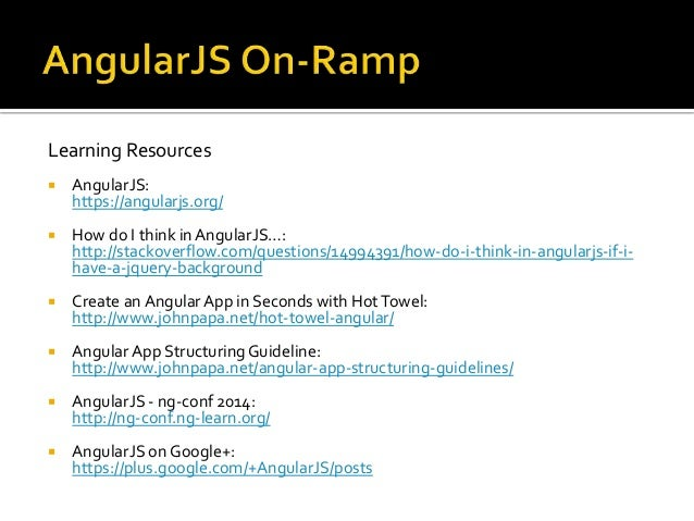 Learning Resources  AngularJS: https://angularjs.org/  How do I think in AngularJS…: http://stackoverflow.com/questions/...