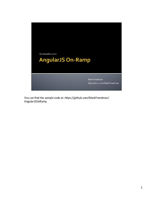 You  can  find  the  sample  code  at:  h2ps://github.com/MarkFreedman/ AngularJSOnRamp   1
