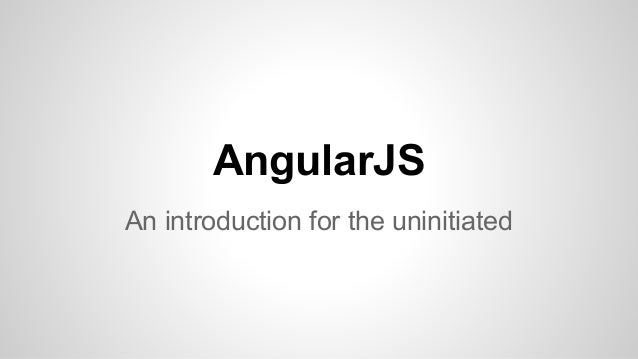 AngularJS An introduction for the uninitiated
