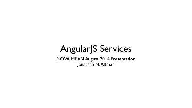 AngularJS Services NOVA MEAN August 2014 Presentation	  Jonathan M.Altman