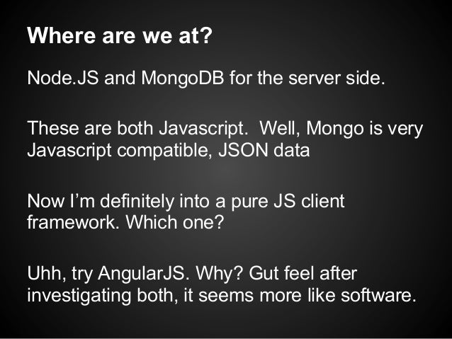 Where are we at? Node.JS and MongoDB for the server side. These are both Javascript. Well, Mongo is very Javascript compat...