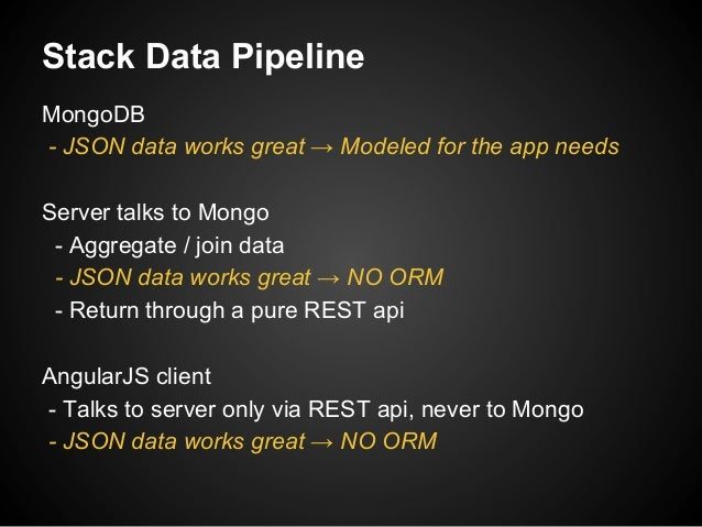 Stack Data Pipeline MongoDB - JSON data works great → Modeled for the app needs Server talks to Mongo - Aggregate / join d...