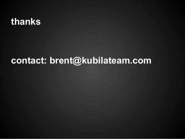 thanks contact: brent@kubilateam.com