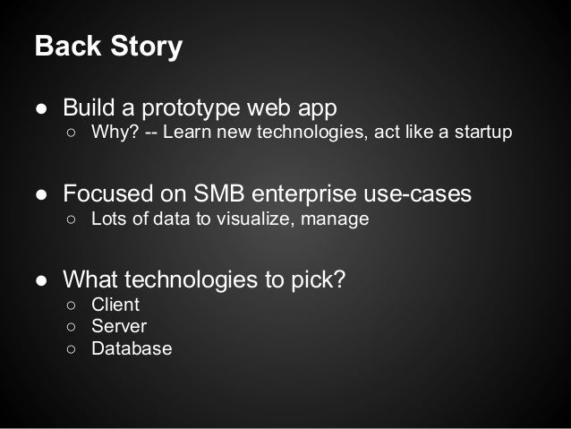 Back Story ● Build a prototype web app ○ Why? -- Learn new technologies, act like a startup ● Focused on SMB enterprise us...