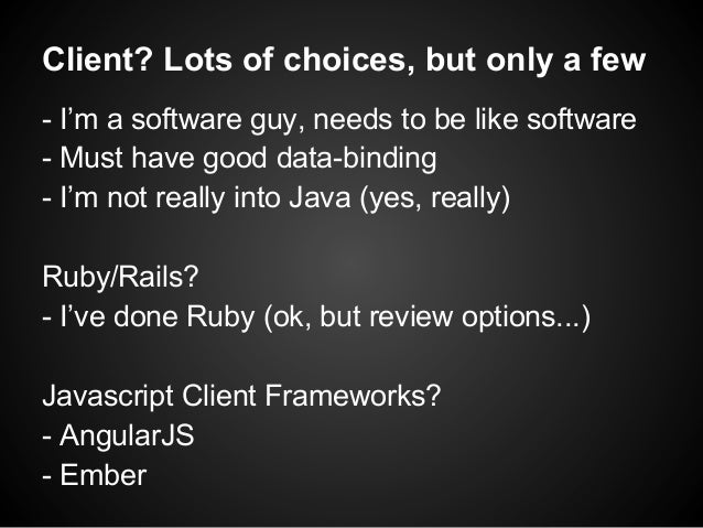 Client? Lots of choices, but only a few - I'm a software guy, needs to be like software - Must have good data-binding - I'...