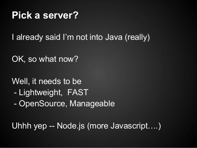 Pick a server? I already said I'm not into Java (really) OK, so what now? Well, it needs to be - Lightweight, FAST - OpenS...