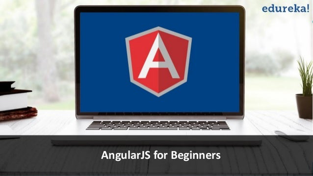 View AngularJS course details at www.edureka.co/angular-js Getting Started With AngularJS AngularJS for Beginners