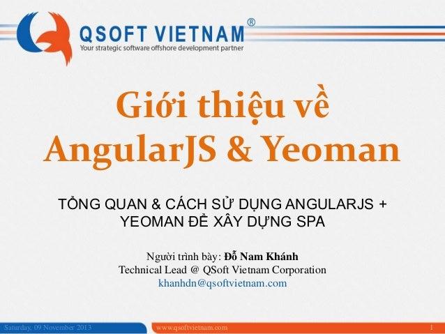 Giới thiệu về AngularJS & Yeoman TỔNG QUAN & CÁCH SỬ DỤNG ANGULARJS + YEOMAN ĐỂ XÂY DỰNG SPA Người trình bày: Đỗ Nam Khánh...